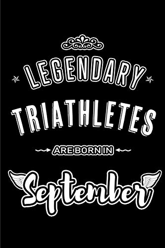 Legendary Triathletes Are Born In September Blank Lined Triathlon Journal Notebooks Diary As Appreciation Birthday Welcome Farewell Thank You