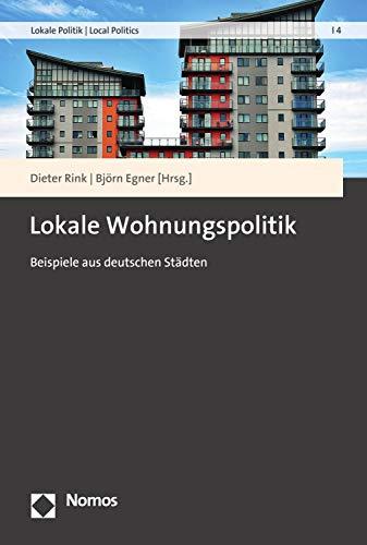 Lokale Wohnungspolitik: Beispiele aus deutschen Städten (Lokale Politik | Local Politics 4)