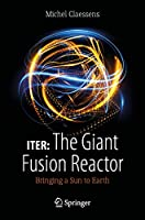 ITER: The Giant Fusion Reactor: Bringing a Sun to Earth