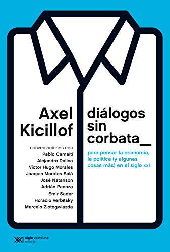 Diálogos sin corbata: Para pensar la economía, la política (y algunas cosas más) en el siglo XXI (Singular)