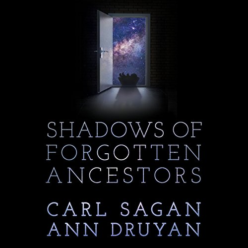 Shadows of Forgotten Ancestors                   By:                                                                                                                                 Carl Sagan,                                                                                        Ann Druyan                               Narrated by:                                                                                                                                 Nick Sagan,                                                                                        Ann Druyan,                                                                                        Clinnette Minnis                      Length: 15 hrs and 44 mins     3 ratings     Overall 4.3