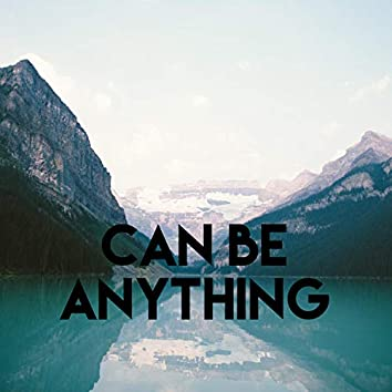 Can Be Anything