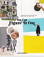 You Can Figure It Out: A Workbook for Finding Solutions When Things Get Complicated