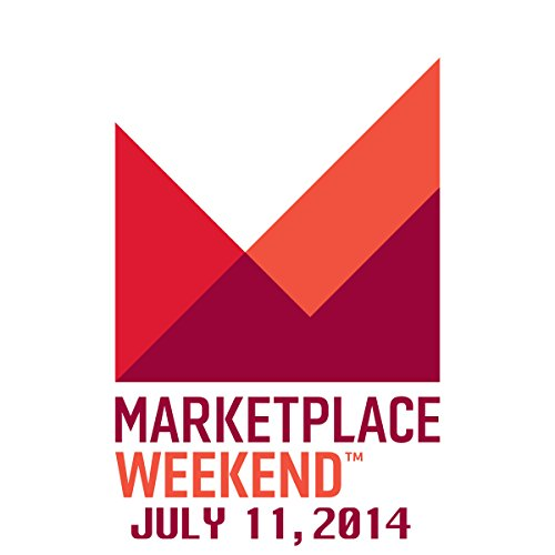 Marketplace Weekend, July 11, 2014 cover art
