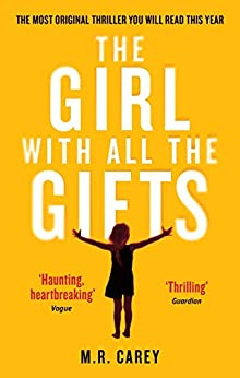 The Girl With All The Gifts: The most original thriller you will read this year (The Girl With All the Gifts series) by [M. R. Carey]