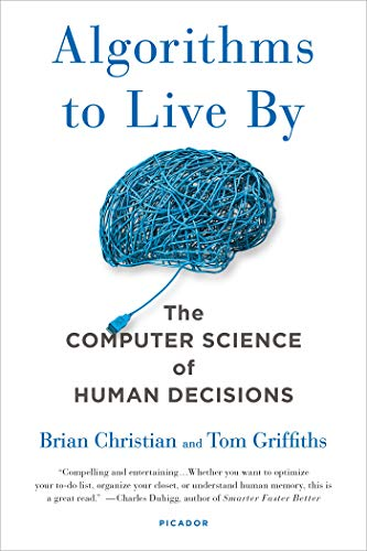 Compare Textbook Prices for Algorithms to Live By: The Computer Science of Human Decisions Reprint Edition ISBN 9781250118363 by Christian, Brian,Griffiths, Tom