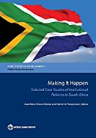 Making It Happen: Selected Case Studies of Institutional Reforms in South Africa (Directions in Development: Public Sector Governance)
