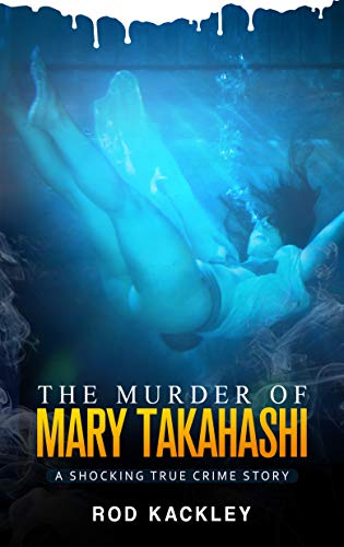 The Murder of Mary Takahashi: A Shocking True Crime Story (English Edition)