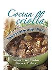 COCINA CRIOLLA: sabores bien argentinos: 45 (APRENDIENDO A COCINAR - LA MAS COMPLETA COLECCION CON RECETAS SENCILLAS Y PRACTICAS PARA TODOS LOS GUSTOS)