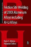 Friction Stir Welding of 2XXX Aluminum Alloys including Al - Li Alloys (Friction Stir Welding and Processing)