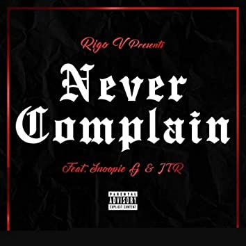Never Complain (feat. Jtr & Snoopie G)