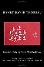 On the Duty of Civil Disobedience: Originally titled Resistance to Civil Government
