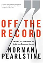 Off the Record: The Press, the Government, and the War over Anonymous Sources (English Edition)