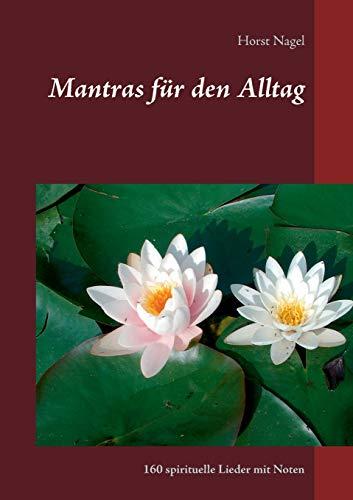Mantras für den Alltag: 160 spirituelle Lieder mit Noten
