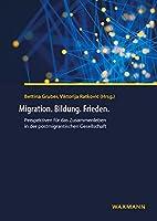 Migration. Bildung. Frieden.: Perspektiven fuer das Zusammenleben in der postmigrantischen Gesellschaft