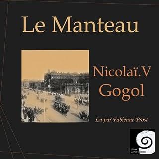 Le Manteau                   De :                                                                                                                                 Nicolas Gogol                               Lu par :                                                                                                                                 Fabienne Prost                      Durée : 1 h et 12 min     2 notations     Global 4,0
