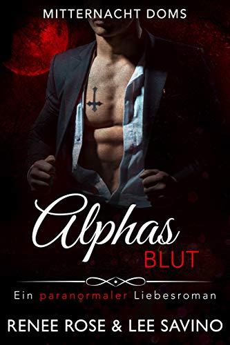 Alphas Blut : Ein paranormaler Liebesroman (Mitternacht Doms 1)
