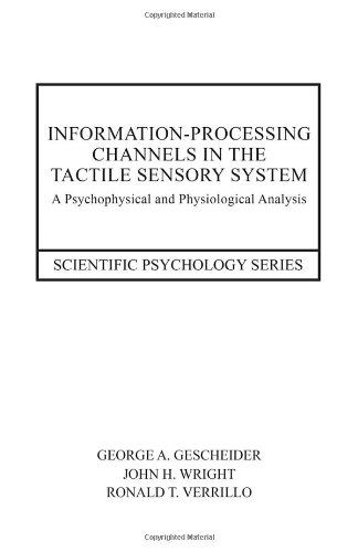 Information-Processing Channels in the Tactile Sensory System: A Psychophysical and Physiological Analysis (Scientific P