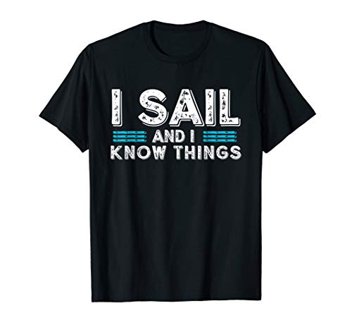 I Sail and I Know Things Funny Gift Sailor Shirt T-Shirt