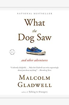 What the Dog Saw: And Other Adventures by [Malcolm Gladwell]