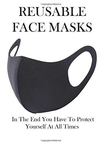 REUSABLE FACE MASKS: In The End You Have To Protect Yourself At All Times, ... Notebook