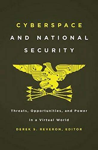 Compare Textbook Prices for Cyberspace and National Security: Threats, Opportunities, and Power in a Virtual World Illustrated Edition ISBN 9781589019188 by Reveron, Derek S.