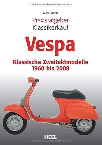 Praxisratgeber Klassikerkauf: Vespa: Klassische Zweitaktmodelle 1960 bis 2008