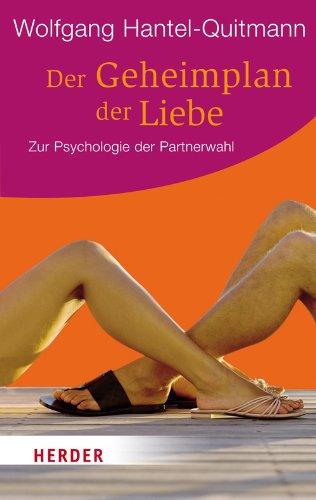 Der Geheimplan der Liebe: Zur Psychologie der Partnerwahl (Herder Spektrum)