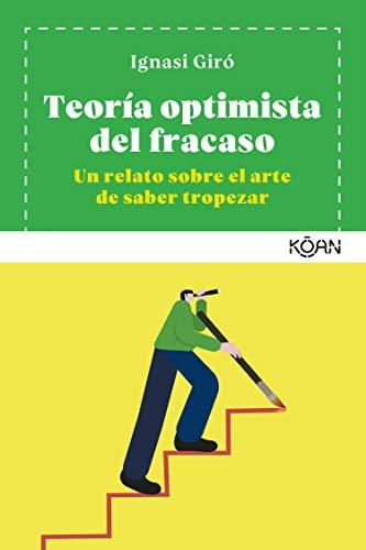 Teoría optimista del fracaso: Un relato sobre el arte de saber tropezar (Koan)