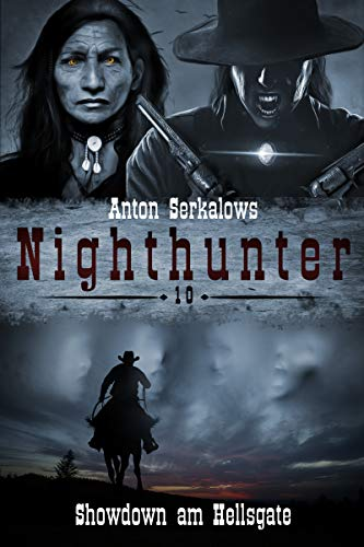 Nighthunter 10: Showdown am Hellsgate: (Dark Fantasy-Horror-Western) (Anton Serkalows Nighthunter)