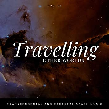 Travelling Other Worlds - Transcendental And Ethereal Space Music, Vol. 06