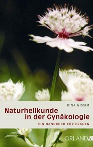 Nissim, Rina<br />Naturheilkunde in der Gynäkologie: Ein Handbuch für Frauen