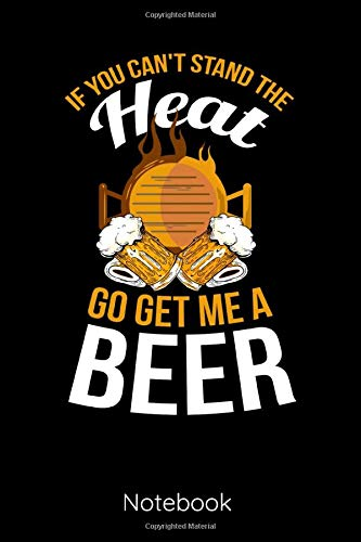 If You Cant Stand The Heat Go Get Me A Beer: 6x9 Notizbuch Kariert | Grillmeister | BBQ | Buch Grill...