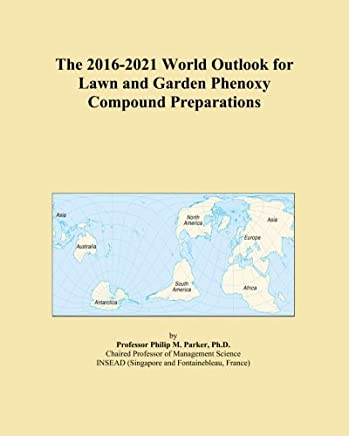 The 2016-2021 World Outlook for Lawn and Garden Phenoxy Compound Preparations
