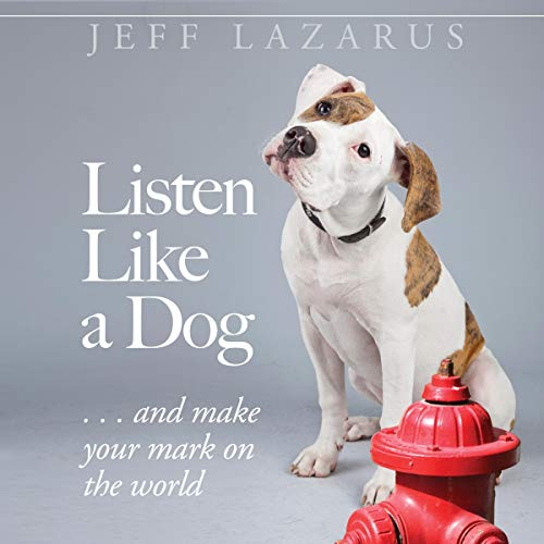 Listen like a Dog Audiobook By Jeff Lazarus cover art