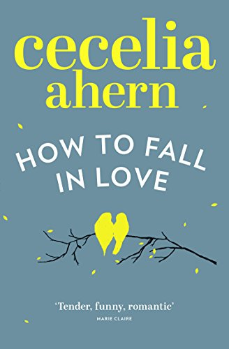 How to Fall in Love: An inspiring, feel-good romantic novel from the international best selling author of PS, I Love You (English Edition)