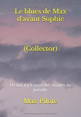 Le blues de Max d'avant Sophie: Eh oui, il y a aussi des nuages au paradis