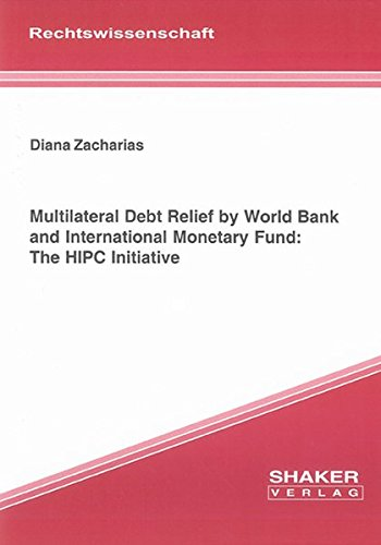 Multilateral Debt Relief by World Bank and International Monetary Fund: The HIPC Initiative