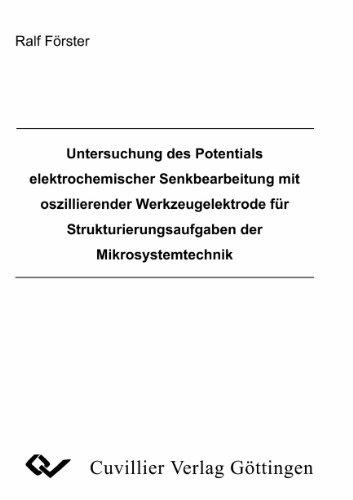 Untersuchung des Potentials elektrochemischer Senkbearbeitung mit oszillierender Werkzeugelektrode für Strukturierungsaufgaben der Mikrosystemtechnik