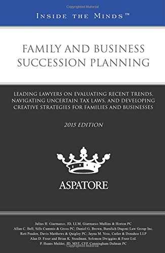 Family and Business Succession Planning, 2015 ed.: Leading Lawyers on Evaluating Recent Trends, Navi
