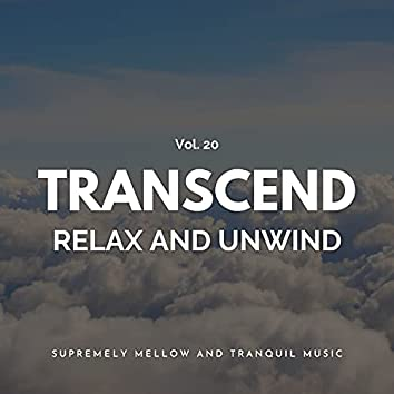 Transcend Relax And Unwind - Supremely Mellow And Tranquil Music, Vol. 20