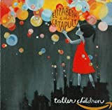 Songtexte von Elizabeth & The Catapult - Taller Children