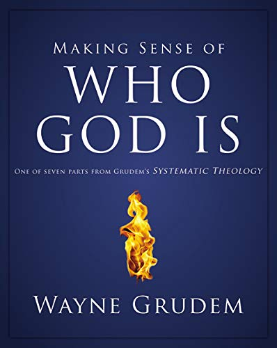 Making Sense of Who God Is: One of Seven Parts from Grudem's Systematic Theology (Making Sense of Series)