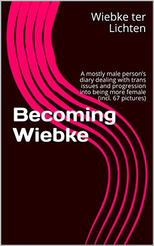 Becoming Wiebke: A mostly male person's diary dealing with trans iss