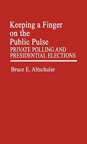 Keeping a Finger on the Public Pulse: Private Polling and Presidential Elections (Contributions in Women's Studies)