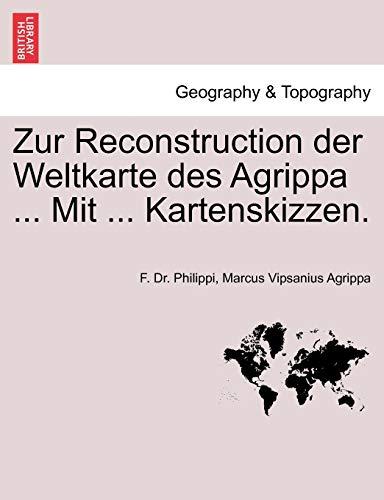 Philippi, F: Zur Reconstruction der Weltkarte des Agrippa ..