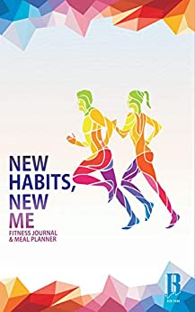 New Habits, New Me - A Daily Food And Exercise Journal: Designed by Fitness Experts to Help You Live Your Healthiest Life, Track Your Goals, Workout, Weight Loss, Bodybuilding, and Health by [RIMSports Gear]