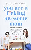 You Are a F*cking Awesome Mom: So Embrace the...