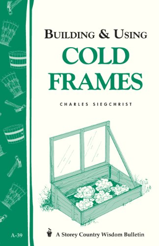 Building & Using Cold Frames: Garden Way Publishing Bulletin A-39
