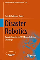 Disaster Robotics: Results from the ImPACT Tough Robotics Challenge (Springer Tracts in Advanced Robotics (128))
